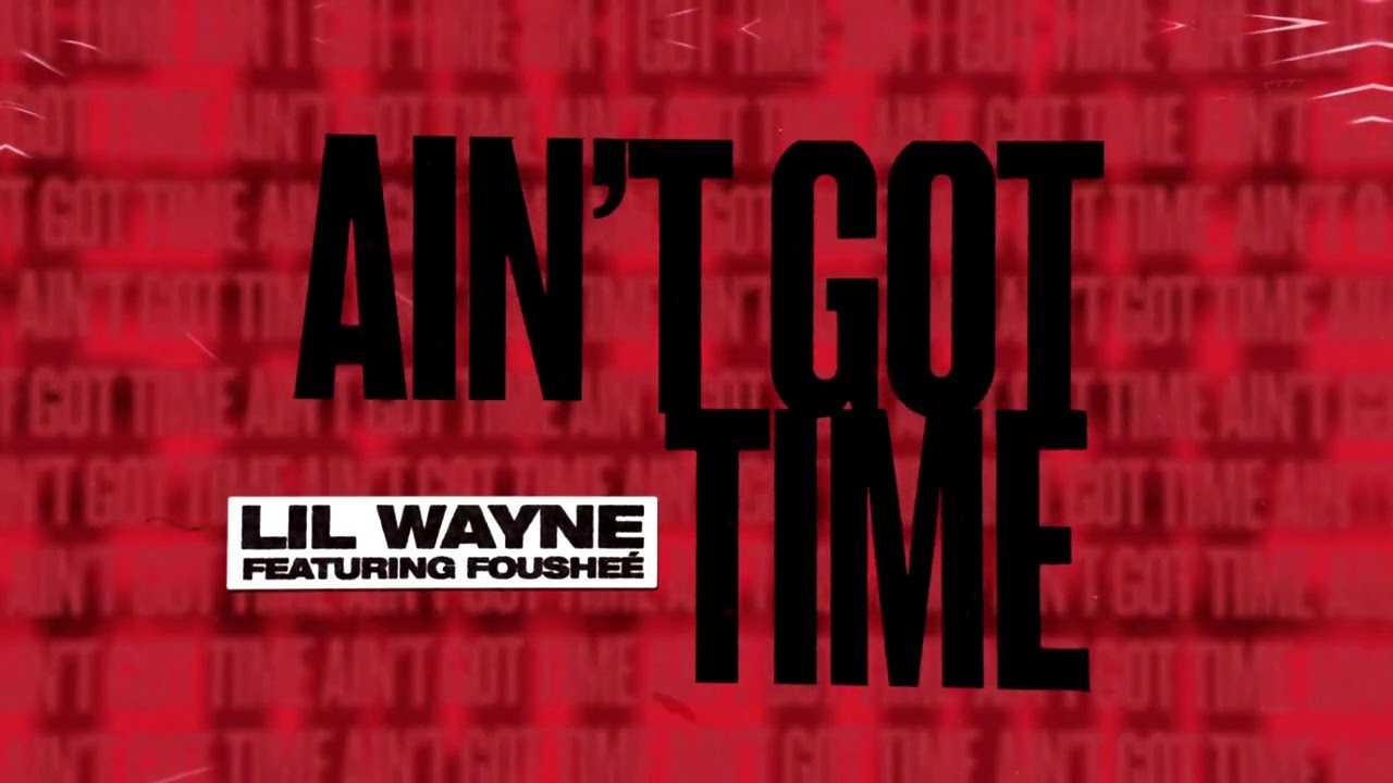 Lil Wayne – Ain't Got Time lyrics